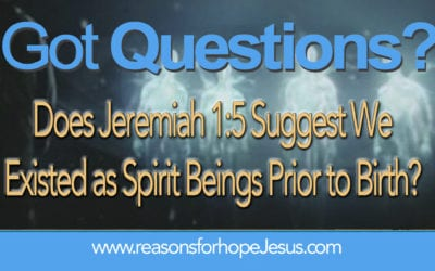 Does Jer 1:5 Suggest We  Existed as Spirit Beings Prior to Birth?