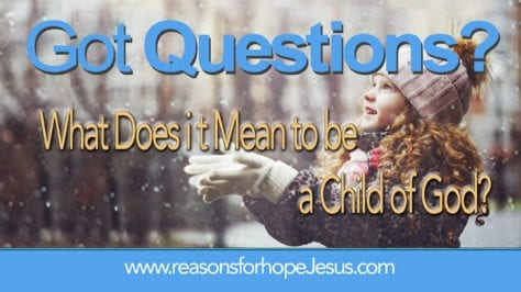 What Does it Mean to Be a Child of God? » Reasons for Hope