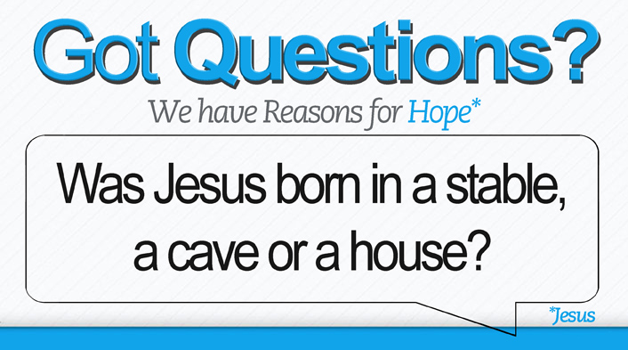 Was Jesus born in a stable, cave or house