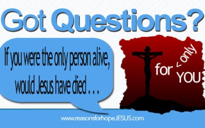 If You Were the Only Person Alive, Would Jesus Have Died For Only You?