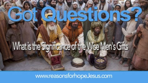 What is the Significance of the Wise Men's Gifts? And, Were