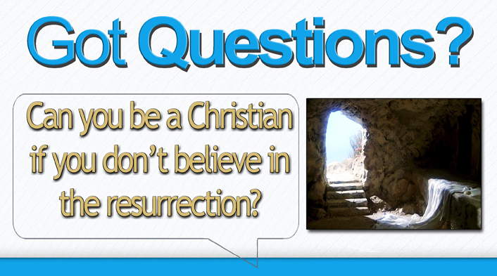 Can you be a Christian if you don't believe in the resurrection