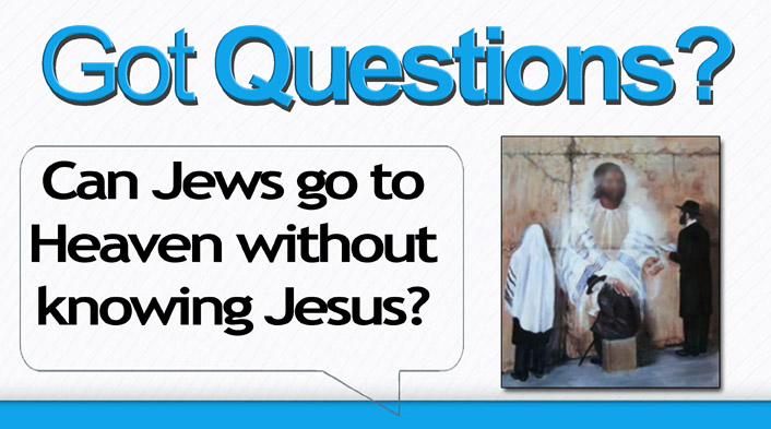 can Jews go to Heaven without Jesus