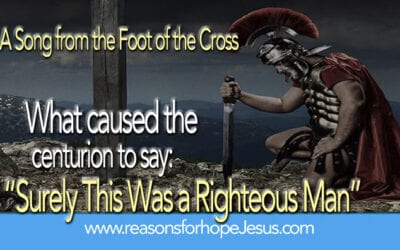 """What caused the centurion to say:  """"Surely This Was a Righteous Man"""""""