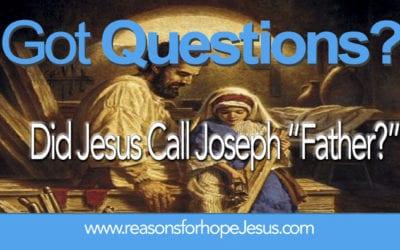 "Did Jesus Call Joseph ""Father?"""
