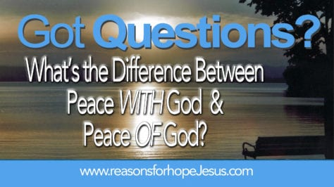 What is the Difference Between Peace WITH God and Peace OF