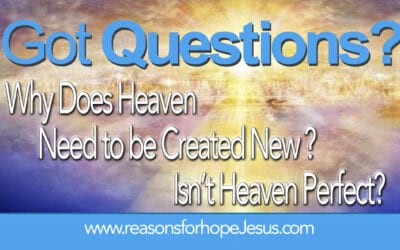 Why Does Heaven Need to be Created New (Isaiah & Revelation)?  Isn't Heaven Perfect?