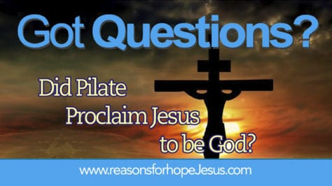 Did Pilate Proclaim Jesus to be God