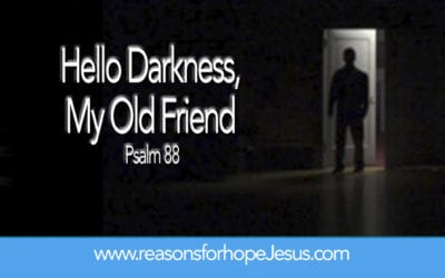 Hello Darkness, My Old Friend: Five Lessons from a 1960's Song and Psalm 88