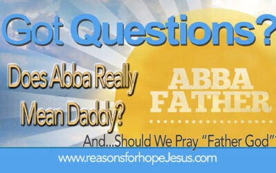 "Does Abba Mean Daddy? Should we pray, ""Father God""?"