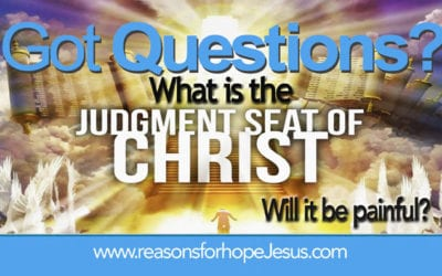 What is the Judgment Seat of Christ? Will It Be Painful?