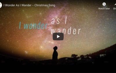 Songs of Christmas: I Wonder As I Wander (video)