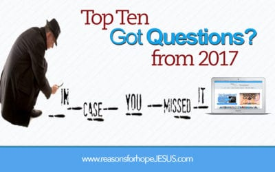 """In Case You Missed It:  Top Ten """"Got Questions?"""" from 2017"""