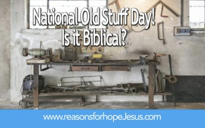 National Old Stuff Day! Is it Biblical?