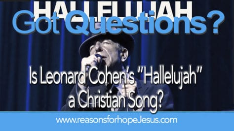 Is Leonard Cohens Hallelujah A Christian Song Reasons For Hope