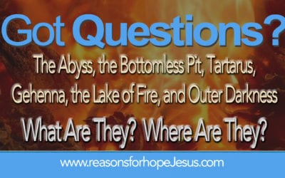 The Abyss, the Bottomless Pit, Tartarus, Gehenna, the Lake of Fire, and Outer Darkness?