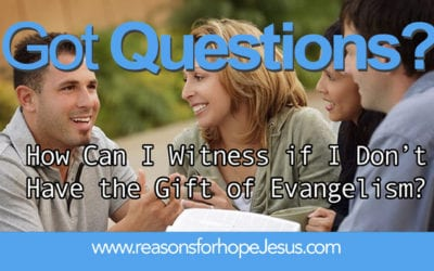 How Can I Witness if I Don't Have the Gift of Evangelism?