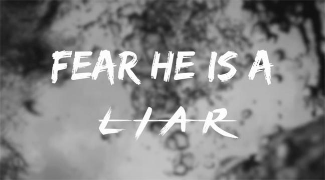 Fear is a Liar – Video