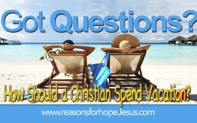 How Should a Christian Spend Vacation?