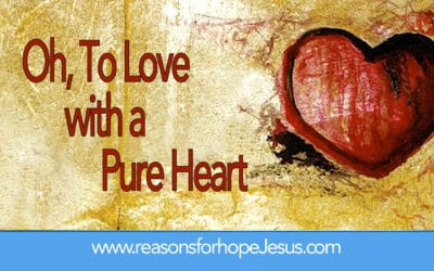 Oh, To Love With a Pure Heart