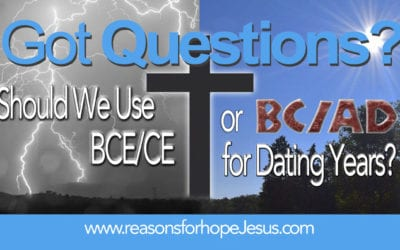 Should We Use BC/AD or BCE/CE for Dating Years?  (B.C./A.D. or B.C.E./C.E.)