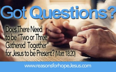 Does There Need to be Two or Three Gathered Together for Jesus to be Present? (Matt 18:20) – A Misunderstood Verse