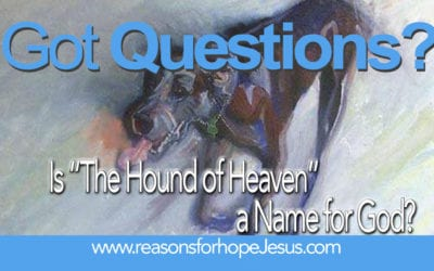 """Is """"The Hound of Heaven"""" a Name for God?"""