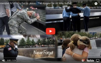 Remember 9/11 – Cry Out to Jesus – The Answer for All Who Suffer