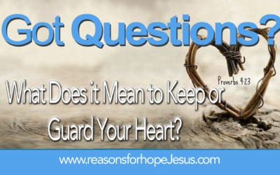 What Does it Mean to Keep or Guard Your Heart?