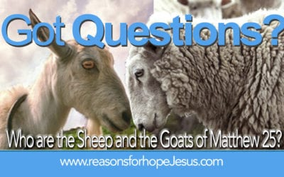 Who are the Sheep and the Goats of Matthew 25?