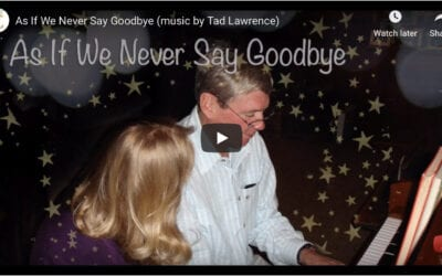 As If We Never Say Goodbye — Music by Tad Lawrence