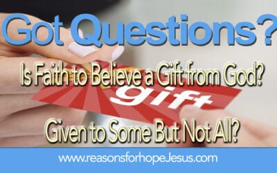 Is Faith to Believe a Gift from God? Given to Some But Not All?