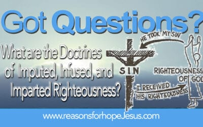 What are the Doctrines of Imputed, Infused, and Imparted Righteousness?