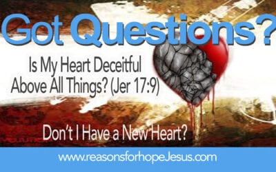 Is My Heart Deceitful Above All Things? (Jer 17:9) Don't I Have a New Heart?