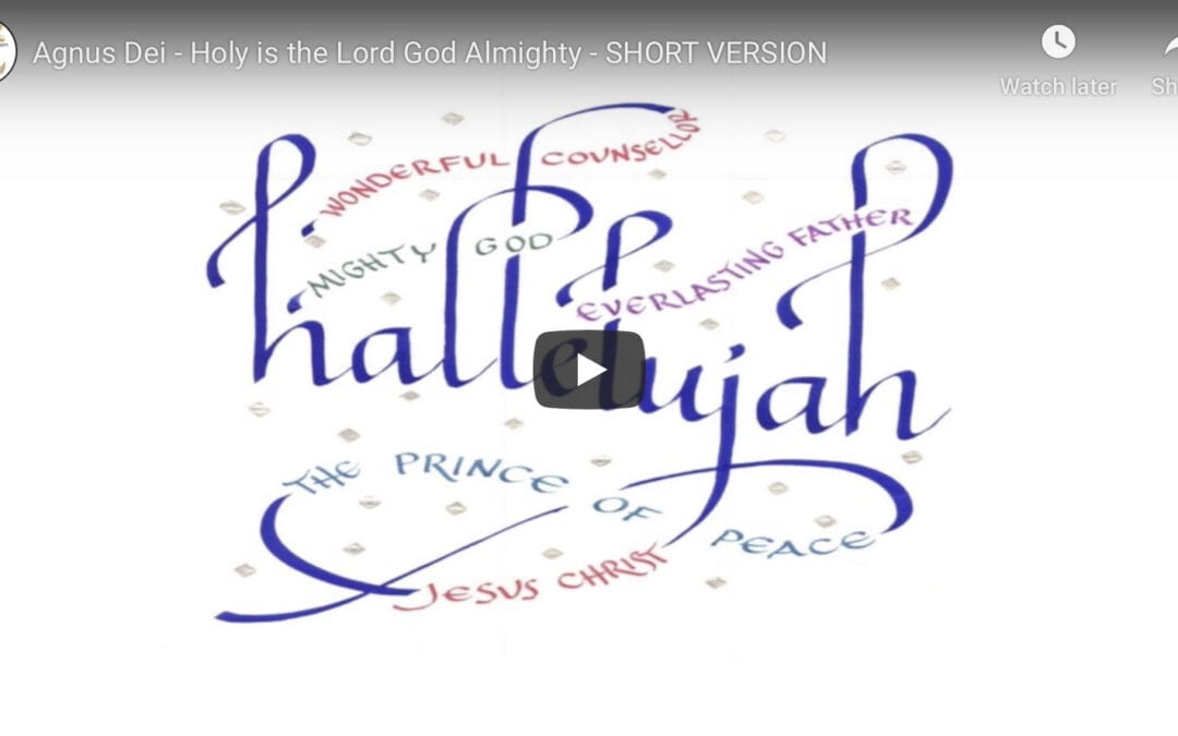 Agnus Dei – Holy is the Lord God Almighty