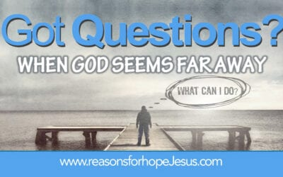 When It Feels Like God Is Far Away, What Can I Do?