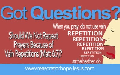 Should We Not Repeat Prayers Because of Vain Repetitions? (Matt 6:7)