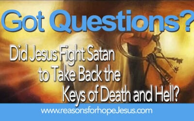 Did Jesus Fight Satan to Take Back the Keys Of Death and Hell?