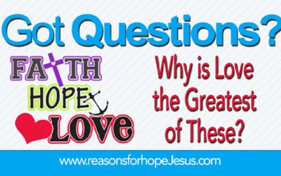 Faith, Hope, and Love — Why is Love the Greatest?