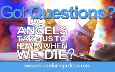Do Angels Take Us To Heaven When We Die?