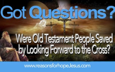 Were OT People Saved by Looking Forward to the Cross?