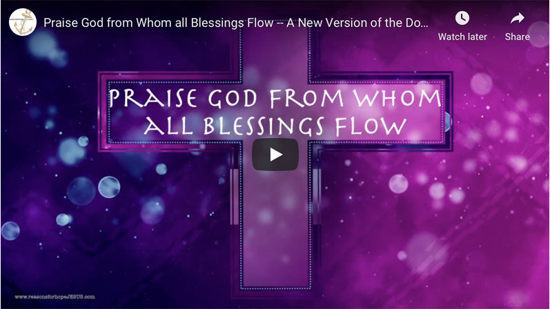 Praise God from Whom all Blessings Flow — A New Version of the Doxology!