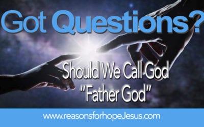 "Should We Call God, ""Father God?"""
