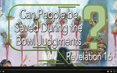 Can People be Saved During the Bowl Judgments? Revelation 16