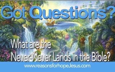 What are the Never-Never Lands in the Bible?