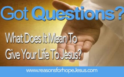 What Does It Mean To Give Your Life To Jesus?