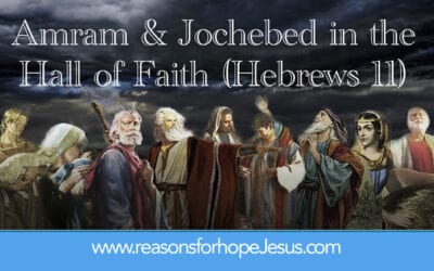 Amram and Jochebed in the Hall of Faith (Hebrews 11)