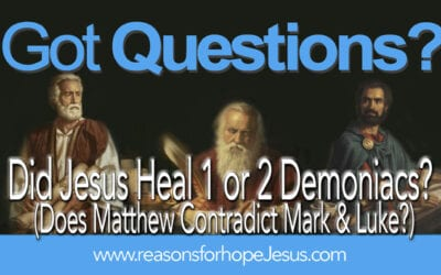 Did Jesus Heal 1 or 2 Demoniacs?   Does Matthew Contradict Mark & Luke?
