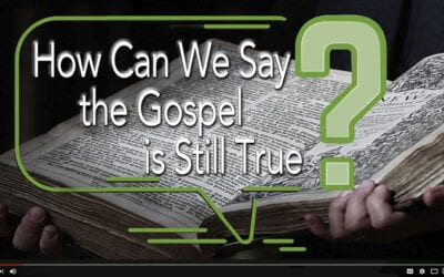 How Can We Say the Gospel is Still True?
