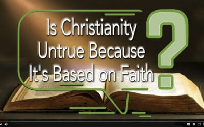Is Christianity Untrue Because It's Based on Faith?